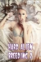 Hard Alien Breeding 2 ebook by Cora Adel