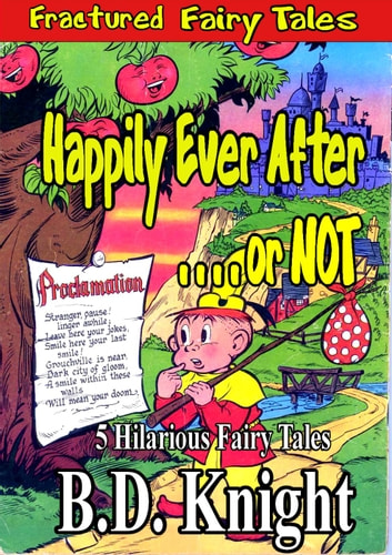 Happily Ever After . . . or Not! - Fractured Fairy Tales, #1 ebook by B.D. Knight