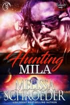 Hunting Mila ebook by Melissa Schroeder