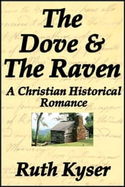 The Dove and The Raven: a Christian Historical Romance ebook by Ruth Kyser