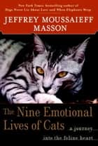 The Nine Emotional Lives of Cats - A Journey Into the Feline Heart ebook by Jeffrey Moussaieff Masson