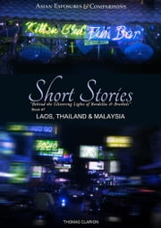 Bordellos and Brothels: Laos, Thailand and Sarawak, Malaysia - Asian Exposures & Comparisons Short Stories ebook by Thomas Clarion