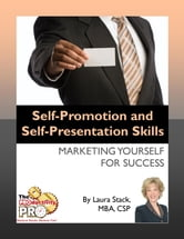 Self-Promotion and Self-Presentation Skills - Marketing Yourself for Success ebook by Laura Stack