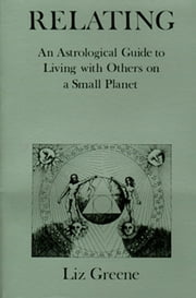 Relating - An Astrological Guide to Living with Others on a Small Planet ebook by Liz Greene