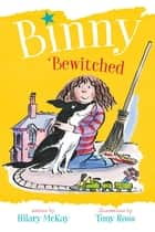 Binny Bewitched ebook by Hilary McKay, Tony Ross
