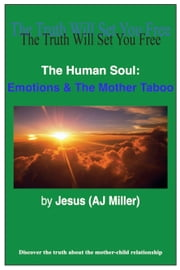 The Human Soul: Emotions & The Mother Taboo ebook by Jesus (AJ Miller)