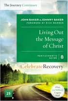 Living Out the Message of Christ: The Journey Continues, Participant's Guide 8 ebook by John Baker,Johnny Baker