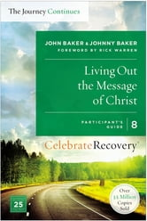 Living Out the Message of Christ: The Journey Continues, Participant's Guide 8 - A Recovery Program Based on Eight Principles from the Beatitudes ebook by John Baker,Johnny Baker