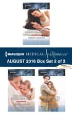 Harlequin Medical Romance August 2016 - Box Set 2 of 2 - The Doctor She Always Dreamed Of\The Nurse's Newborn Gift\Dr. White's Baby Wish ebook by Wendy S. Marcus, Sue MacKay