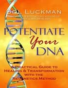 Potentiate Your DNA: A Practical Guide to Healing & Transformation with the Regenetics Method ebook by Sol Luckman