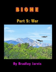 Biome Part 5: War ebook by Bradley Jarvis