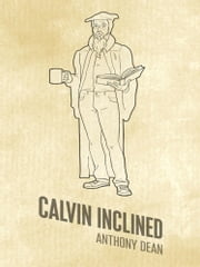 Calvin Inclined - A Conversation about Calvinism ebook by Anthony Dean