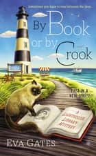 By Book or By Crook - A Lighthouse Library Mystery ebook by Eva Gates