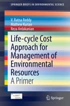 Life-cycle Cost Approach for Management of Environmental Resources - A Primer ebook by V. Ratna Reddy, Mathew Kurian, Reza Ardakanian