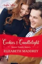 Cookies & Candlelight (An Arcadia Valley Romance) - Baxter Family Bakery, #3 ebook by Elizabeth Maddrey