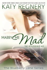 Marry Me Mad, The Rousseaus #2 - The Blueberry Lane Series, #13 ebook by Katy Regnery