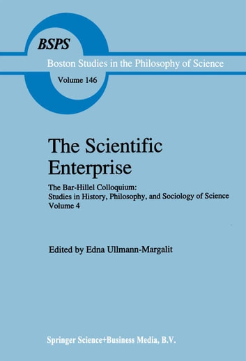 The Scientific Enterprise - The Bar-Hillel Colloquium: Studies in History, Philosophy, and Sociology of Science, Volume 4 ebook by