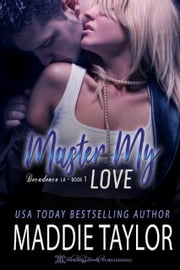 Master My Love, Club Decadence L.A. Book One ebook by Maddie Taylor