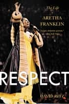Respect - The Life of Aretha Franklin ebook by David Ritz