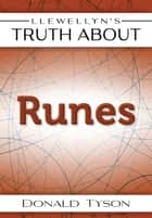 Llewellyn's Truth About Runes ebook by Donald Tyson