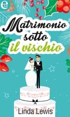 Matrimonio sotto il vischio ebook by Linda Lewis
