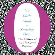 O's Little Guide to Starting Over audiobook by The Editors of O, the Oprah Magazine