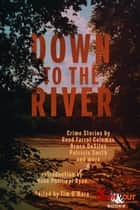 Down to the River ebook by Tim O'Mara, Hank Phillippi Ryan, Reed Farrel Coleman,...