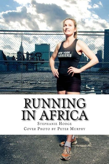 Running in Africa: Photo By Peter Murphy ebook by Stephanie Jill Hodge