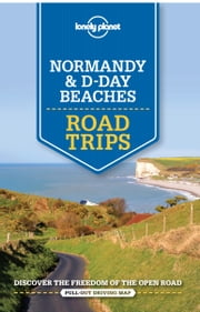 Lonely Planet Normandy & D-Day Beaches Road Trips ebook by Lonely Planet,Oliver Berry,Stuart Butler,Jean-Bernard Carillet,Gregor Clark,Daniel Robinson