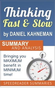 Thinking Fast and Slow by Daniel Kahneman: Summary and Analysis ebook by SpeedReader Summaries