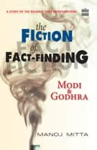 Modi and Godhra : The Fiction of Fact Finding ebook by Manoj Mitta