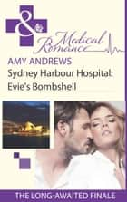 Sydney Harbour Hospital: Evie's Bombshell (Mills & Boon Medical) (Sydney Harbour Hospital, Book 9) ebook by Amy Andrews