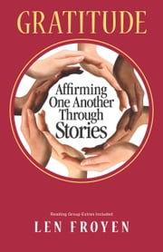 Gratitude - Affirming One Another Through Stories ebook by Len Froyen