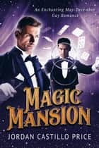 Magic Mansion: An Enchanting May-December Gay Romance ebook by Jordan Castillo Price