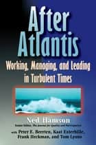 AFTER ATLANTIS: Working, Managing, and Leading in Turbulent Times ebook by Ned Hamson