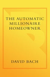 The Automatic Millionaire Homeowner - A Powerful Plan to Finish Rich in Real Estate ebook by David Bach