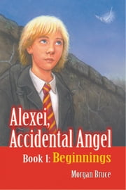 Beginnings - Alexei, Accidental Angel—Book 1 ebook by Morgan Bruce