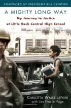 A Mighty Long Way - My Journey to Justice at Little Rock Central High School ebook by Carlotta Walls Lanier, Lisa Frazier Page, Bill Clinton
