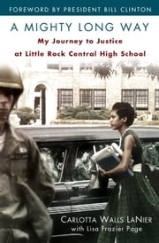 A Mighty Long Way - My Journey to Justice at Little Rock Central High School ebook by Carlotta Walls Lanier,Lisa Frazier Page,Bill Clinton