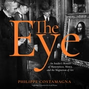 The Eye - An Insider's Memoir of Masterpieces, Money, and the Magnetism of Art audiobook by Philippe Costamagna