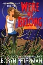 Were We Belong - Shift Happens, #5 ebook by Robyn Peterman
