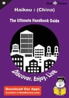 Ultimate Handbook Guide to Haikou : (China) Travel Guide ebook by Dennis Little