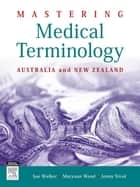 Mastering Medical Terminology - E-Book - Australia and New Zealand ebook by Sue Walker, BAppSc (MRA), GradDip (Public Health),...