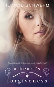 A Heart's Forgiveness ebook by Joanne Schwehm