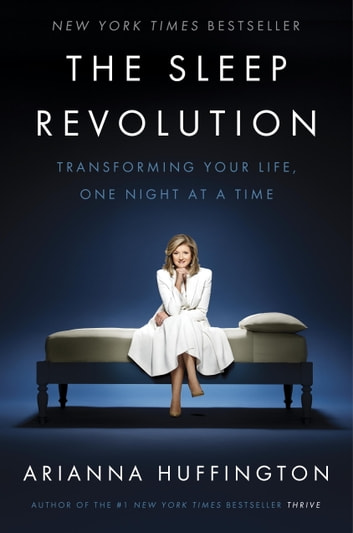 The Sleep Revolution - Transforming Your Life, One Night at a Time ebook by Arianna Huffington