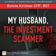 My Husband, the Investment Scammer ebook by Bonnie Kirchner