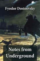 Notes from Underground (The Unabridged Garnett Translation) ebook by Constance Garnett, Fyodor Dostoyevsky