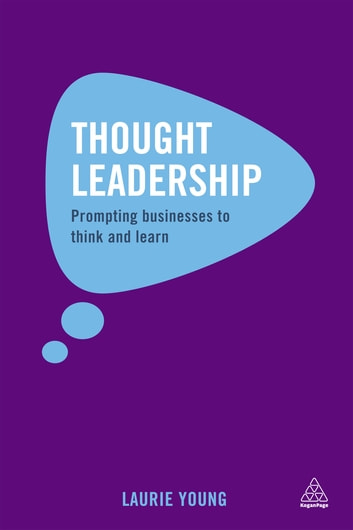 Thought Leadership - Prompting Businesses to Think and Learn ebook by Laurie Young