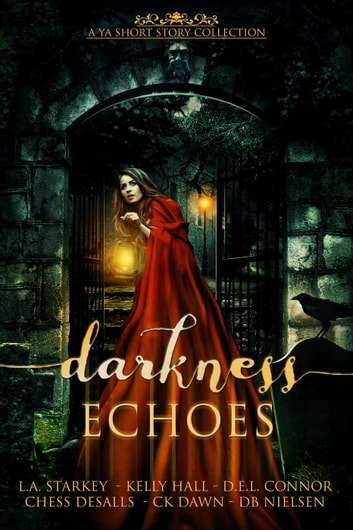 Darkness Echoes ebook by L.A. Starkey,Chess Desalls,D.E.L. Connor,DB Nielsen,CK Dawn,Kelly Hall