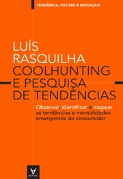 Coolhunting e Pesquisa de Tendências - observar, identificar e mapear as tendências e mentalidades emergentes do consumidor ebook by Kobo.Web.Store.Products.Fields.ContributorFieldViewModel